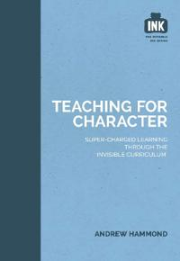 Teaching for Character: Super-Charged Learning Through the 'Invisible Curriculum'
