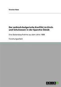 Der Serbisch-Bulgarische Konflikt Im Kirch- Und Schulwesen in Der Eparchie Uskub