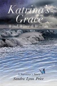 Katrina's Grace: Wind, Water and Wisdom