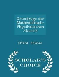 Grundzuge Der Mathematisch-Physikalischen Akustik - Scholar's Choice Edition