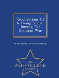 Recollections of a Young Soldier During the Crimean War - War College Series