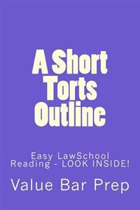 A Short Torts Outline: Easy Lawschool Reading - Look Inside!