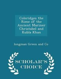 Coleridges the Rime of the Ancient Mariner Christabel and Kubla Khan - Scholar's Choice Edition