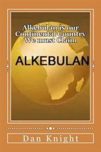 Alkebulan Is Our Continental Country We Must Claim: The New Panafricanism Come Home to Mother Africa Now