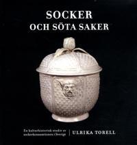 Socker och söta saker : en kulturhistorisk studie av sockerkonsumtionen i Sverige