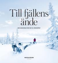 Till fjällens ände : med slädhundar från Åre till Treriksröset