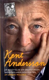 Kent Andersson: minnesbok om skådespelaren, dramatikern och poeten