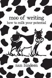 Moo of Writing: How to Milk Your Potential