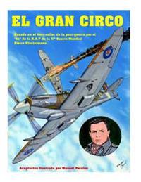 "El Gran Circo Volumen I: Adaptacion Ilustrada del Best-Seller de Post-Guerra del Famoso ""As"" de La Aviacion Que Sirvio En La R.A.F Pierre Clost"