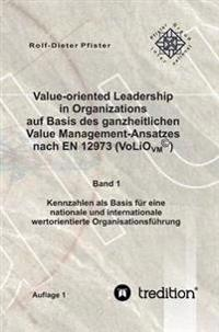 Value-Oriented Leadership in Organizations Auf Basis Des Ganzheitlichen Value Management-Ansatzes Nach En 12973 (Volio)