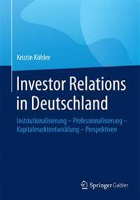 Investor Relations in Deutschland: Institutionalisierung - Professionalisierung - Kapitalmarktentwicklung - Perspektiven