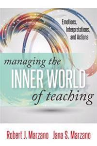 Managing the Inner World of Teaching: Emotions, Interpretations, and Actions