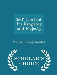 Self Control, Its Kingship and Majesty - Scholar's Choice Edition