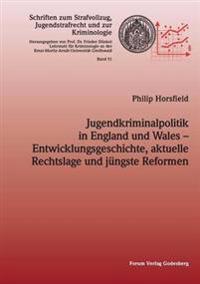 Jugendkriminalpolitik in England Und Wales - Entwicklungsgeschichte, Aktuelle Rechtslage Und Jungste Reformen