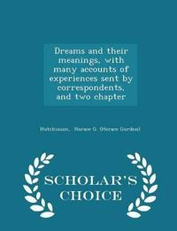 Dreams and Their Meanings, with Many Accounts of Experiences Sent by Correspondents, and Two Chapter - Scholar's Choice Edition