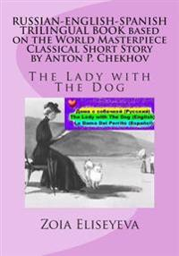 Russian-English-Spanish Trilingual Book Based on the World Masterpiece Classical Short Story by Anton P. Chekhov: The Lady with the Dog