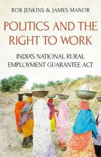 Politics and the right to work - indias national rural employment guarantee