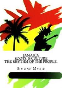 Jamaica Roots and Culture: The Rhythm of the People.
