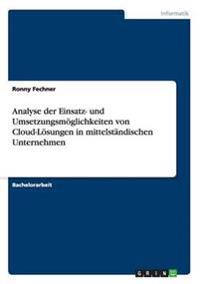 Analyse Der Einsatz- Und Umsetzungsmoglichkeiten Von Cloud-Losungen in Mittelstandischen Unternehmen