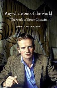 Anywhere Out of the World: The Work of Bruce Chatwin