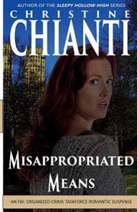 Misappropriated Means: An Organized Crime Taskforce Romatic Suspense