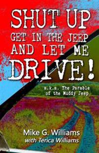 The Parable of the Muddy Jeep: The Adventurous Life of Riding Shotgun with God