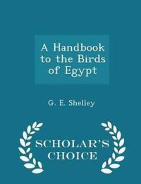 A Handbook to the Birds of Egypt - Scholar's Choice Edition