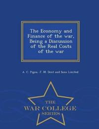 The Economy and Finance of the War, Being a Discussion of the Real Costs of the War - War College Series