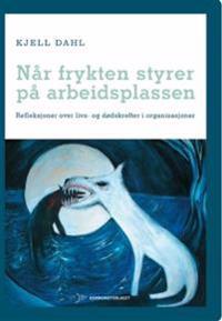 Når frykten styrer på arbeidsplassen - Kjell Dahl | Ridgeroadrun.org