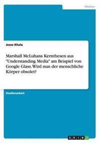 """Marshall McLuhans Kernthesen Aus """"Understanding Media"""" Am Beispiel Von Google Glass. Wird Nun Der Menschliche Korper Obsolet?"""