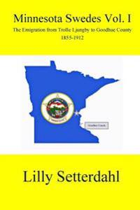 Minnesota Swedes Vol I: The Emigration from Trolle Ljungby to Goodhue County