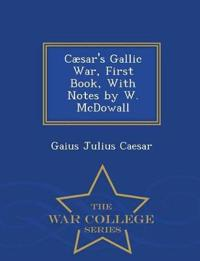 Caesar's Gallic War, First Book, with Notes by W. McDowall - War College Series