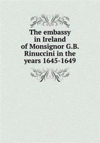 The Embassy in Ireland of Monsignor G.B. Rinuccini in the Years 1645-1649
