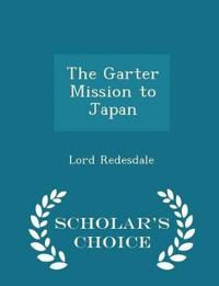 The Garter Mission to Japan - Scholar's Choice Edition