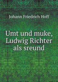 Umt Und Muke, Ludwig Richter ALS Sreund