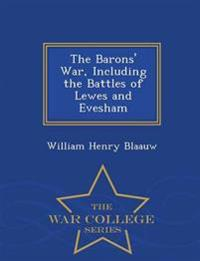 The Barons' War, Including the Battles of Lewes and Evesham - War College Series