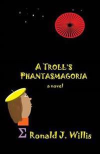A Troll's Phantasmagoria