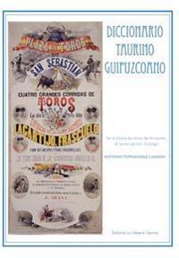 Diccionario Taurino Guipuzcoano: de La Plaza de Toros de Arrasate Al Torero-Pintor Zuloaga