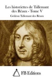 Les Historiettes de Tallemant Des Reaux - Tome V
