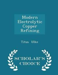 Modern Electrolytic Copper Refining - Scholar's Choice Edition