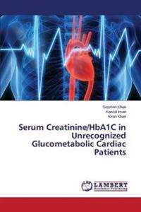 Serum Creatinine/Hba1c in Unrecognized Glucometabolic Cardiac Patients