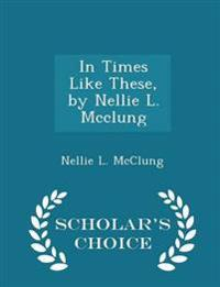 In Times Like These, by Nellie L. McClung - Scholar's Choice Edition