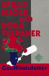 Spilld mjölk och röda tulpaner : självbiografi