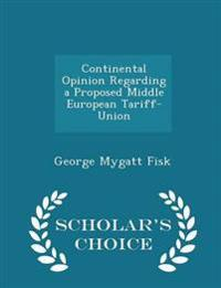 Continental Opinion Regarding a Proposed Middle European Tariff-Union - Scholar's Choice Edition