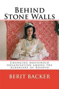 Behind Stone Walls: Changing Household Organisation Among the Albanians of Kosovo