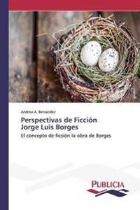 Perspectivas de Ficcion Jorge Luis Borges