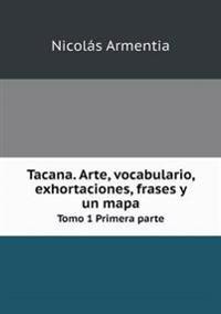 Tacana. Arte, Vocabulario, Exhortaciones, Frases y Un Mapa Tomo 1 Primera Parte