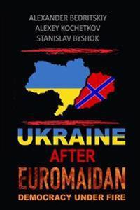 Ukraine After Euromaidan: Democracy Under Fire
