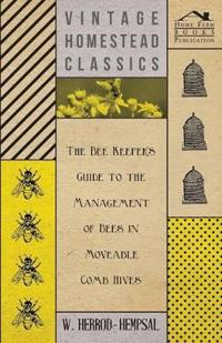The Bee Keeper's Guide to the Management of Bees in Moveable Comb Hives