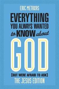 Everything You Always Wanted to Know About God - but Were Afraid to Ask